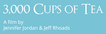 3000 Cups of Tea, A film by Jennifer Jordan & Jeff Rhoads